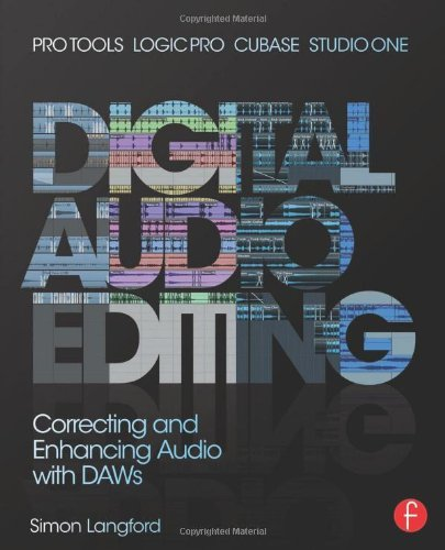 Digital Audio Editing: Correcting and Enhancing Audio in Pro Tools, Logic Pro, Cubase, and Studio One by Simon Langford (2013-10-07)