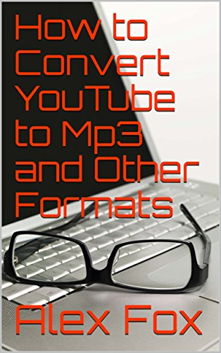 How to Convert YouTube to Mp3 and Other Formats (English Edition)