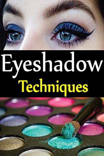 Eyeshadow Techniques: Make Your Eyes Look Beautiful And Gorgeous Through These Simple eyeshade Techniques. (English Edition)
