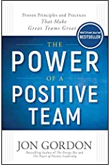 The Power of a Positive Team: Proven Principles and Practices that Make Great Teams Great (Jon Gordon) Kindle Edition