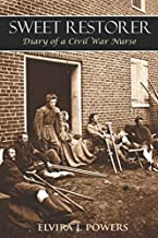 Sweet Restorer: Diary of a Civil War Nurse (Expanded, Annotated)