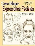 Como Dibujar Expresiones Faciales: La Anatomia Humana: Volume 25 (Coleccion Borges Soto)