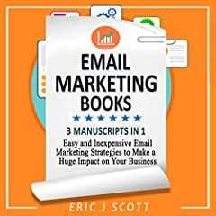 Email Marketing: 3 Manuscripts in 1