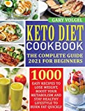Keto Diet Cookbook: The Complete guide 2021 for beginners 1000 easy recipes to Lose Weight, Boost Your Metabolism and Stay Healthy Lifestyle to Burn Fat Quickly