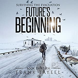 Future's Beginning     Surviving the Evacuation, Book 13              Written by:                                                                                                                                 Frank Tayell                               Narrated by:                                                                                                                                 Tim Bruce                      Length: 8 hrs and 59 mins     Not rated yet     Overall 0.0
