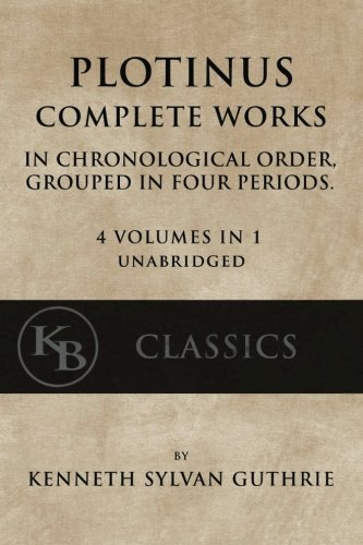 Plotinus: Complete Works: In Chronological Order, Grouped in Four Periods. [single volume, unabridged]