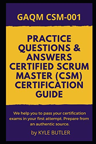 Practice Questions & Answers Certified Scrum Master (CSM) Certification Guide: GAQM CSM-001