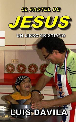 EL PASTEL DE JESUS (UN LIBRO CRISTIANO)