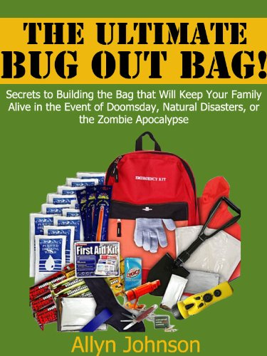 The Ultimate Bug Out Bag! Secrets to Building the Bag that Will Keep your Family Alive in the Event of Doomsday, Natural Disasters, or the Zombie Apocalypse (English Edition)