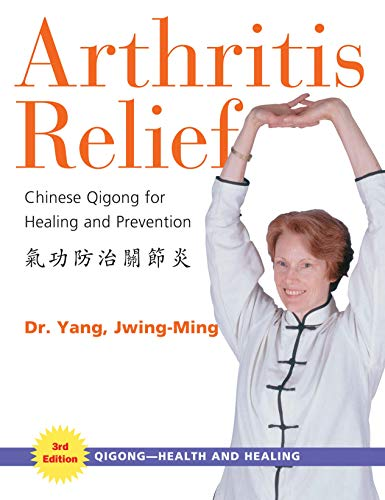 Arthritis Relief: Chinese Qigong for Healing and Prevention (Qigong-Health and Healing)