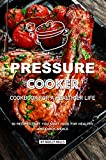 Pressure Cooker Cookbook for a Healthier Life: 50 Recipes that You Must Have for Healthy and Quick Meals