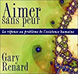 Aimer sans peur - La réponse au problème de l'existence humaine - Livre audio 2 CD