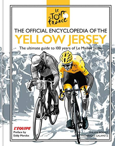 The Official Encyclopedia of the Yellow Jersey: 100 Years of the Yellow Jersey (Maillot Jaune) (Tour De France) (English Edition)