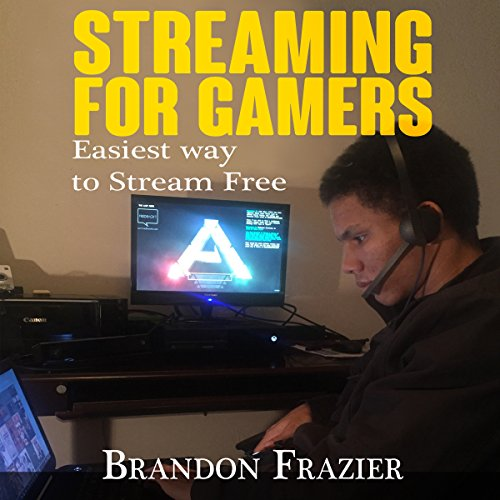 Couverture de Streaming for Gamers: Easiest Way to Stream Free
