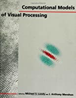 Computational Models of Visual Processing (Bradford Books)