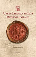 Urban Literacy in Late Medieval Poland (Utrecht Studies in Medieval Literacy)