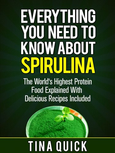Everything You Need To Know About Spirulina: The World's Highest Protein Food Explained With Delicious Recipes Included (Spirulina Cookbook Book 1) by [Tina Quick]