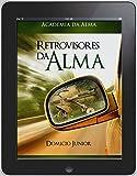 Retrovisores da Alma: Fazendo as pazes com o passado (Academia da Alma Livro 2) (Portuguese Edition)