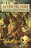 After Victory: Institutions, Strategic Restraint, and the Rebuilding of Order after Major Wars, New Edition (Princeton Studies in International History and Politics, 161)