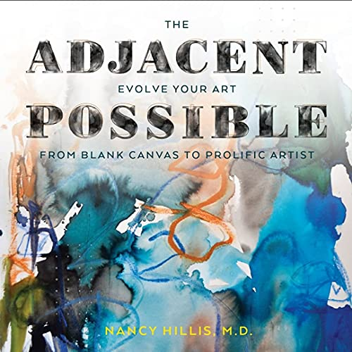 The Adjacent Possible: Evolve Your Art. From Blank Canvas To Prolific Artist.