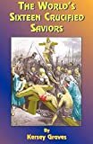 Book -- THE WORLD'S SIXTEEN CRUCIFIED SAVIORS: OR CHRISTIANITY BEFORE CHRIST