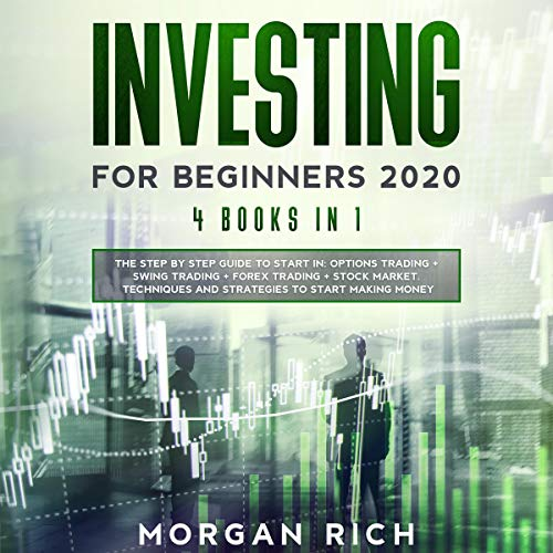 Couverture de Investing for Beginners 2020: 4 Books in 1: The Step by Step Guide to Start Trading in: OPTIONS TRADING + SWING TRADING + FOREX TRADING + STOCK MARKET. Techniques and Strategies to Start Making Money