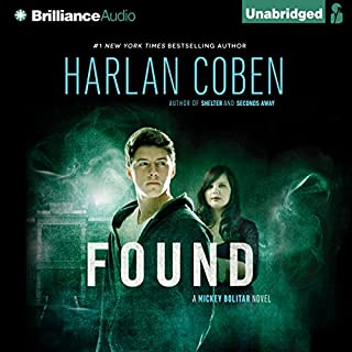 Found     Mickey Bolitar, Book 3              By:                                                                                                                                 Harlan Coben                               Narrated by:                                                                                                                                 Nick Podehl                      Length: 6 hrs and 49 mins     1,000 ratings     Overall 4.5