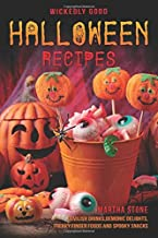 Wickedly Good Halloween Recipes: Devilish Drinks, Demonic Delights, Freaky Finger Foods and Spooky Snacks - for your Monst...