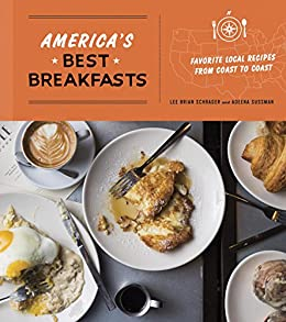America's Best Breakfasts: Favorite Local Recipes from Coast to Coast: A Cookbook by [Lee Brian Schrager, Adeena Sussman]