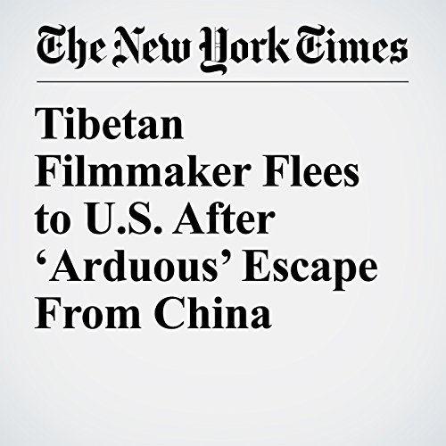 Tibetan Filmmaker Flees to U.S. After 'Arduous' Escape From China copertina