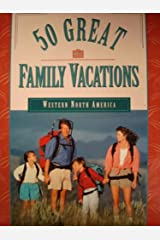 Fifty Great Family Vacations: Western North America Paperback
