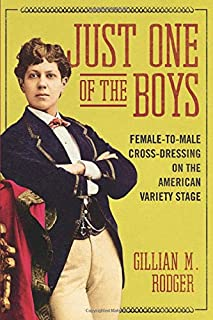 Just One of the Boys: Female-to-Male Cross-Dressing on the American Variety Stage (Music in American Life)