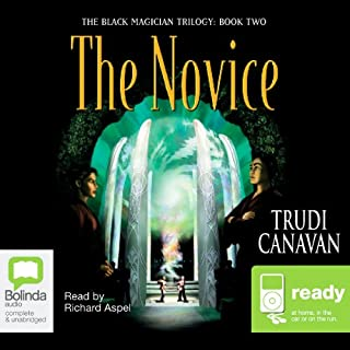 The Novice     The Black Magician Trilogy, Book 2              By:                                                                                                                                 Trudi Canavan                               Narrated by:                                                                                                                                 Richard Aspel                      Length: 18 hrs and 33 mins     505 ratings     Overall 4.5