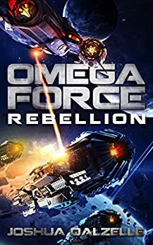 Omega Force: Rebellion (OF11) by [Joshua Dalzelle]