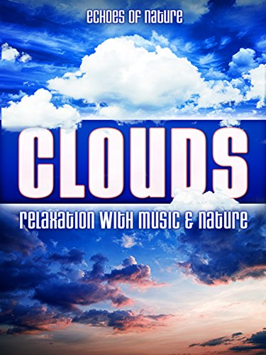 Clouds: Echoes of Nature Relaxation with Music \& Nature