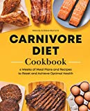 Carnivore Diet Meat Cookbook: 6 Weeks of Meal Plans and Recipes to Reset and Achieve Optimal Health