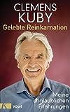Gelebte Reinkarnation: Meine unglaublichen Erfahrungen - Clemens Kuby