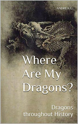 Where Are My Dragons?: Dragons throughout History (True Apparitions Book 9) (English Edition)