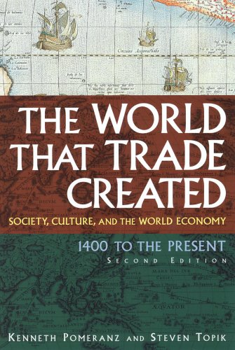 The World That Trade Created: Society, Culture, and the World Economy - 1400 to the Present