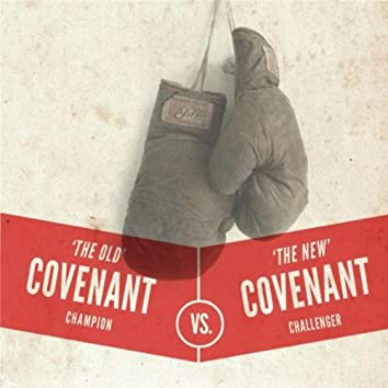 The Old Covenant vs. the New Covenant