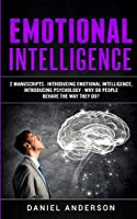 Emotional Intelligence: 2 Manuscripts - Introducing Emotional Intelligence, Introducing Psychology - Why do people behave the way they do? (Mastery Emotional Intelligence and Soft Skills)