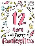 12 Anni Di Essere Fantastica: Regalo di compleanno per ragazze di 12 anni. Quaderno, agenda o diario personale