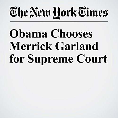 Obama Chooses Merrick Garland for Supreme Court audiobook cover art