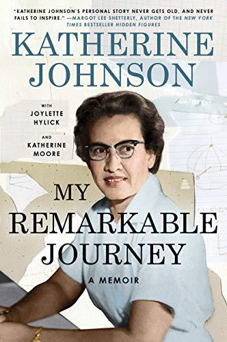 My Remarkable Journey: A Memoir by [Katherine Johnson, Joylette Hylick, Katherine Moore]