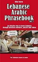 Lebanese Arabic Phrasebook Vol. 1: An effective way to learn Lebanese through practical sentences, puzzles and videos (Lebanese Arabic Phrasebooks)
