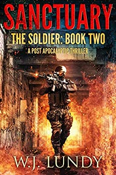 Sanctuary: A Post-Apocalyptic Thriller (The Soldier Book 2) by [W.J.  Lundy]