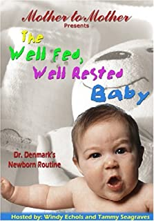 The Well Fed, Well Rested Baby: Dr. Denmark's Newborn Routine