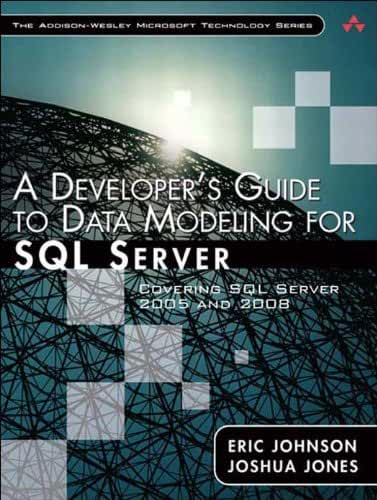Developer's Guide to Data Modeling for SQL Server, A: Covering SQL Server 2005 and 2008 (English Edition)