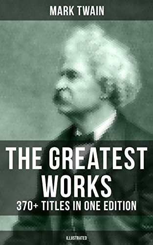 The Greatest Works of Mark Twain: 370+ Titles in One Edition (Illustrated): The Adventures of Tom Sawyer & Huckleberry Finn, The Prince and the Pauper, A Horse's Tale…