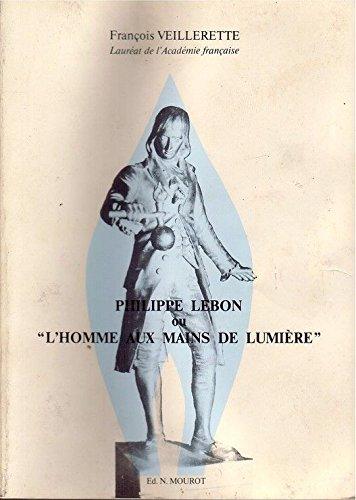 Philippe Lebon ou l'Homme aux mains de lumière : La vie et l'oeuvre de l'illustre inventeur français du gaz d'éclairage et du chauffage au gaz